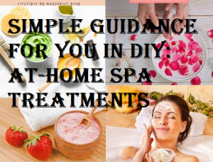 Simple Guidance For You In DIY At-Home Spa Treatments